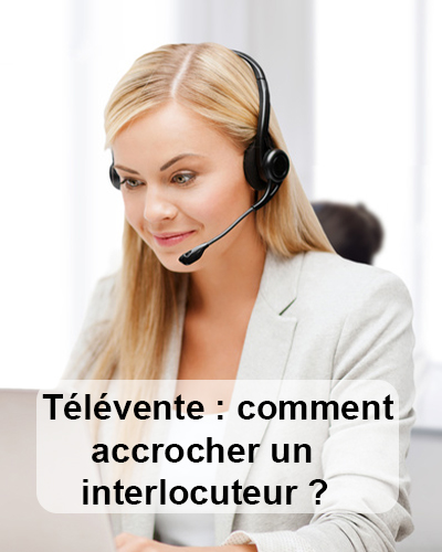 Télévente : comment accrocher un interlocuteur ?